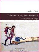 Andrei Pleşu, Horia-Roman Patapievici, Mircea Dumitru: Toleranţa şi intolerabilul. Criza unui concept