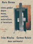 Horia Bernea, Irina Nicolau, Carmen Huluţă: Câteva gânduri despre muzeu, cantităţi, materialitate şi încrucişare / Dosar sentimental