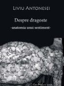 Liviu Antonesei: Despre dragoste. Anatomia unui sentiment