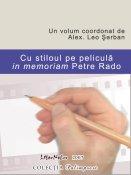 : Cu stiloul pe peliculă - in memoriam Petre Rado